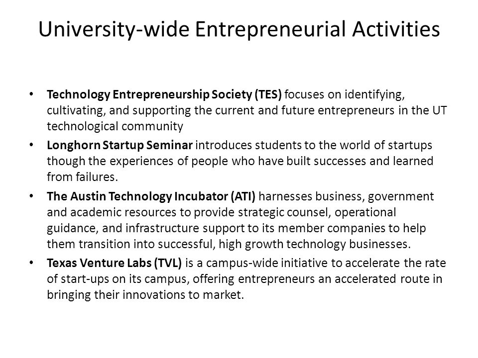 University-wide Entrepreneurial Activities Technology Entrepreneurship Society (TES) focuses on identifying, cultivating, and supporting the current a