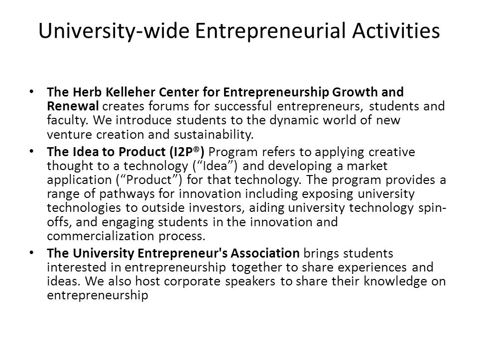 University-wide Entrepreneurial Activities The Herb Kelleher Center for Entrepreneurship Growth and Renewal creates forums for successful entrepreneur