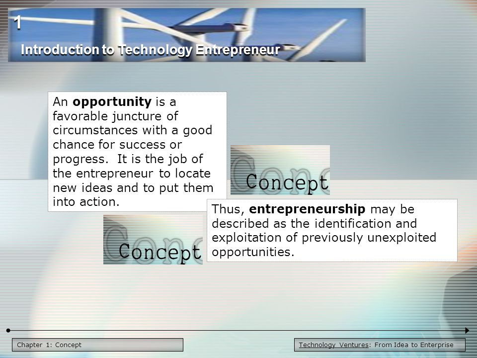 Chapter 1: Concept An opportunity is a favorable juncture of circumstances with a good chance for success or progress.
