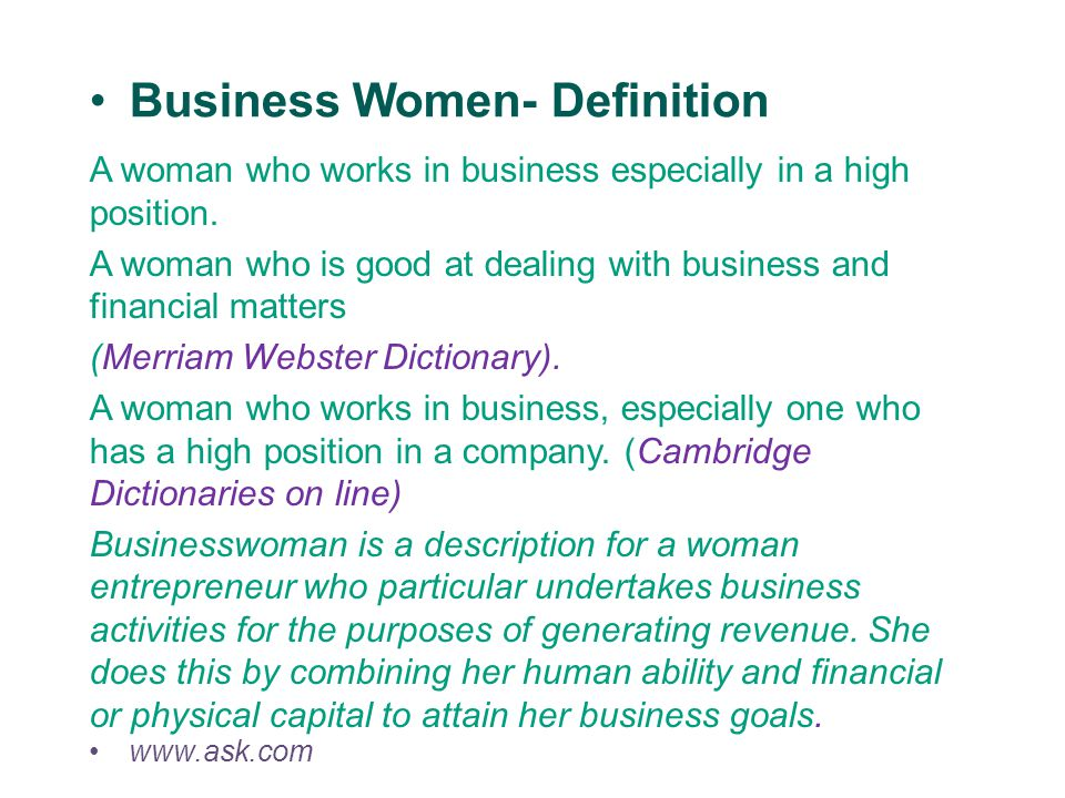 Business Women- Definition A woman who works in business especially in a high position.