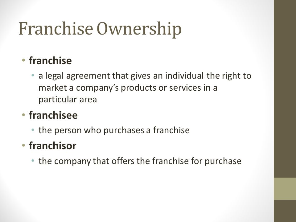 Franchise Ownership franchise a legal agreement that gives an individual the right to market a company's products or services in a particular area fra