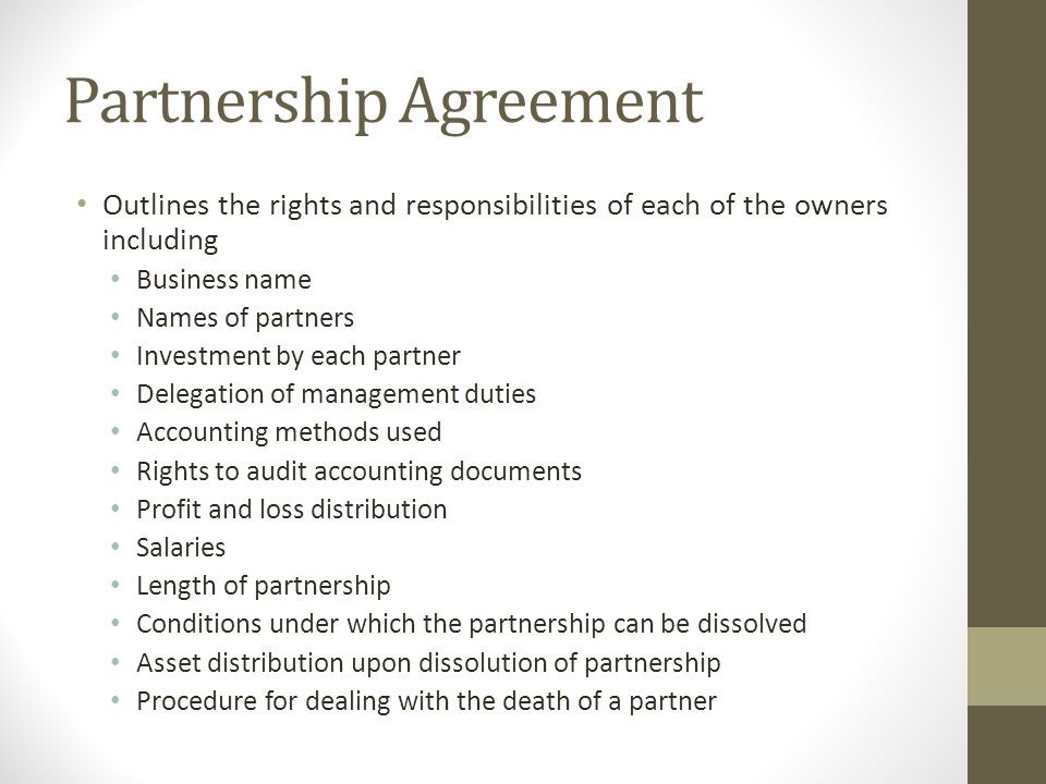 Partnership Agreement Outlines the rights and responsibilities of each of the owners including Business name Names of partners Investment by each part