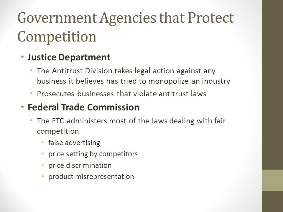 Government Agencies that Protect Competition Justice Department The Antitrust Division takes legal action against any business it believes has tried t