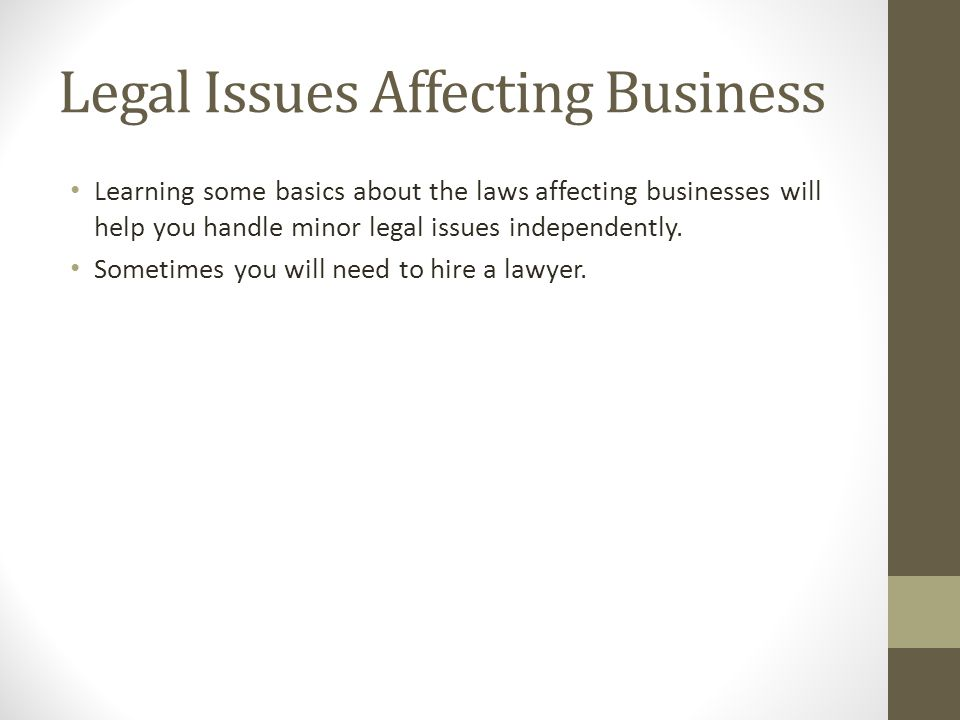 Legal Issues Affecting Business Learning some basics about the laws affecting businesses will help you handle minor legal issues independently. Someti