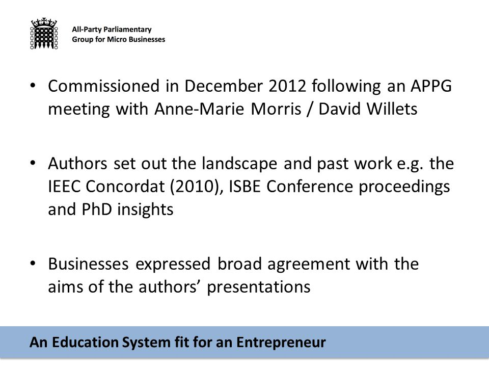 An Education System fit for an Entrepreneur Commissioned in December 2012 following an APPG meeting with Anne-Marie Morris / David Willets Authors set