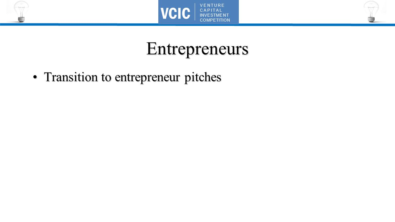 VENTURE CAPITAL INVESTMENT COMPETITION VCIC Entrepreneurs Transition to entrepreneur pitchesTransition to entrepreneur pitches