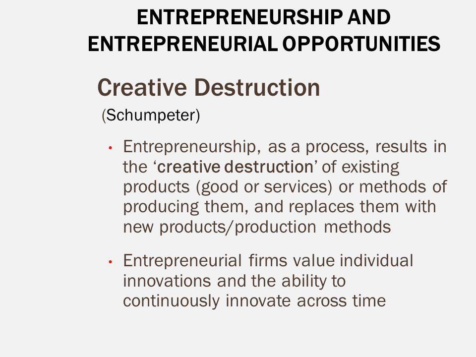 ENTREPRENEURSHIP AND ENTREPRENEURIAL OPPORTUNITIES Creative Destruction (Schumpeter) Entrepreneurship, as a process, results in the 'creative destruct