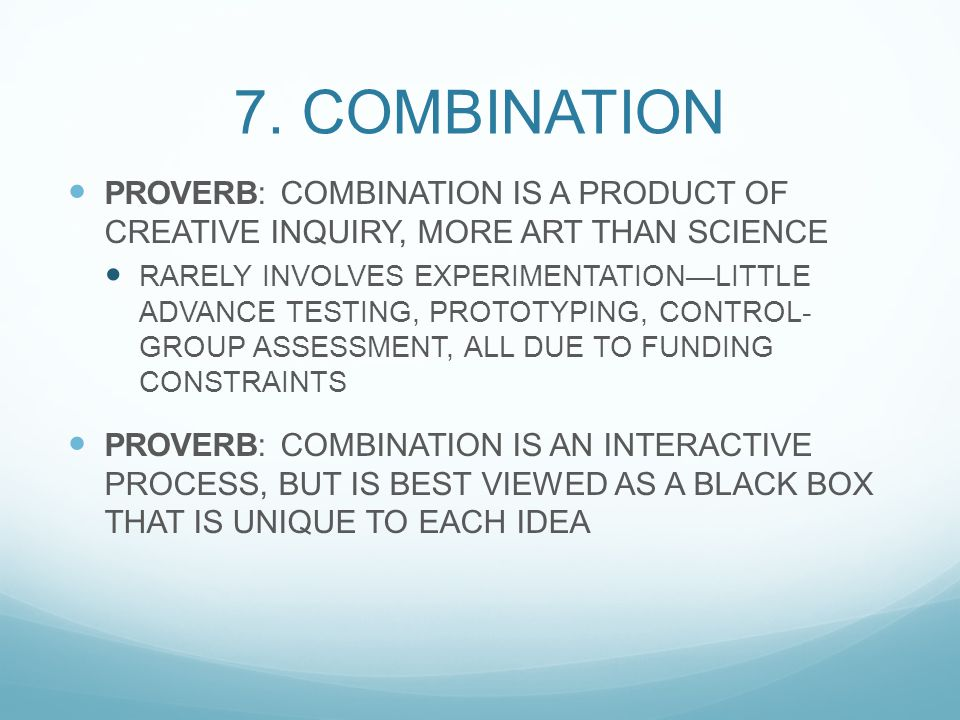 7. COMBINATION PROVERB: COMBINATION IS A PRODUCT OF CREATIVE INQUIRY, MORE ART THAN SCIENCE RARELY INVOLVES EXPERIMENTATION—LITTLE ADVANCE TESTING, PR