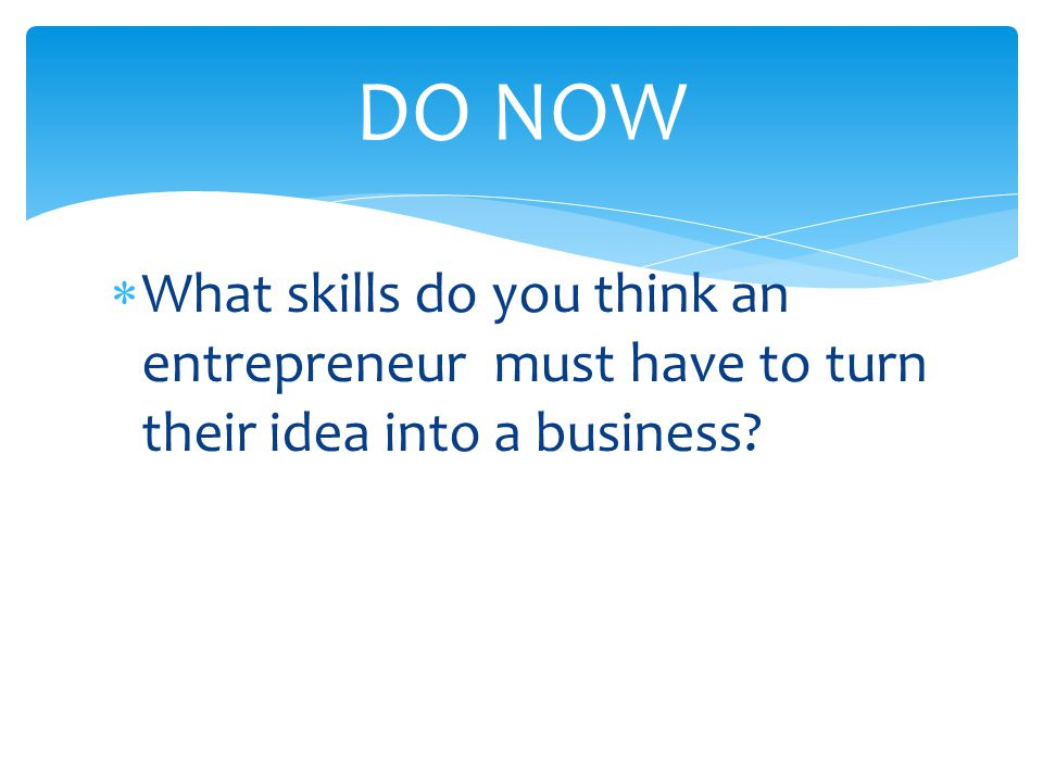  An entrepreneur is someone who takes a risk in starting a business to earn a profit.