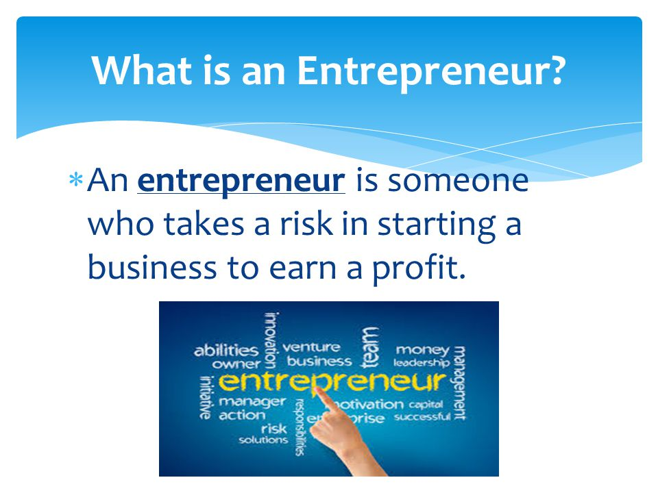  Desire to be your own boss  Having special skills and abilities  Coming up with innovative ideas Characteristics of Entrepreneurs