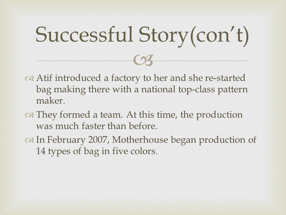   Atif introduced a factory to her and she re-started bag making there with a national top-class pattern maker.