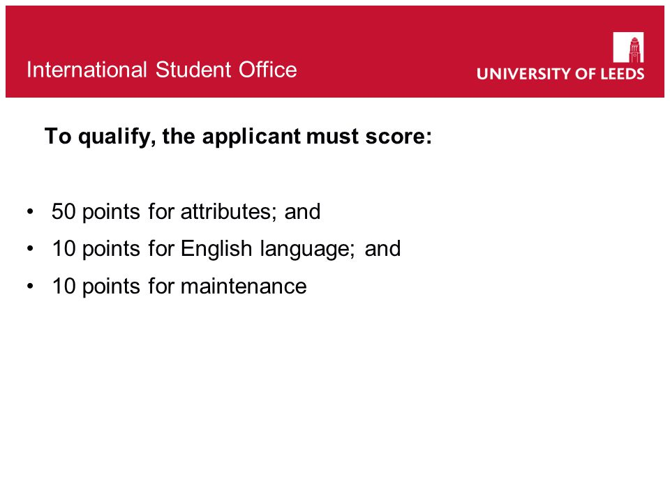To qualify, the applicant must score: 50 points for attributes; and 10 points for English language; and 10 points for maintenance International Student Office