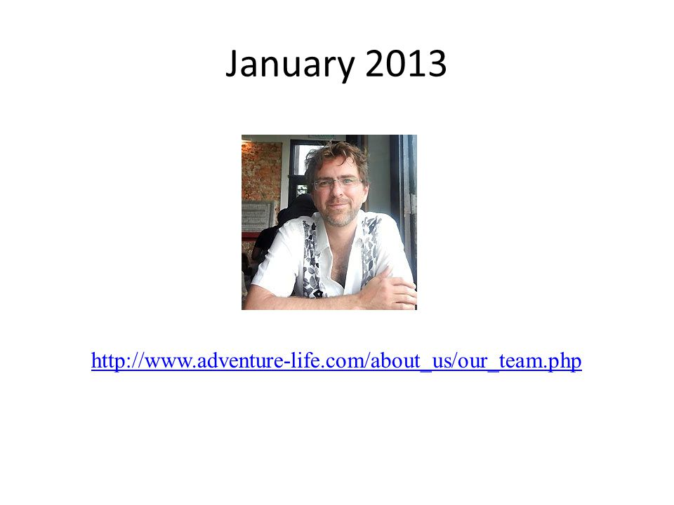 January 2013 http://www.adventure-life.com/about_us/our_team.php