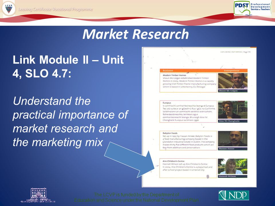 Market Research The LCVP is funded by the Department of Education and Science under the National Development Plan Link Module II – Unit 4, SLO 4.7: Understand the practical importance of market research and the marketing mix