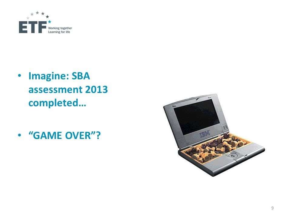 Imagine: SBA assessment 2013 completed… GAME OVER 9