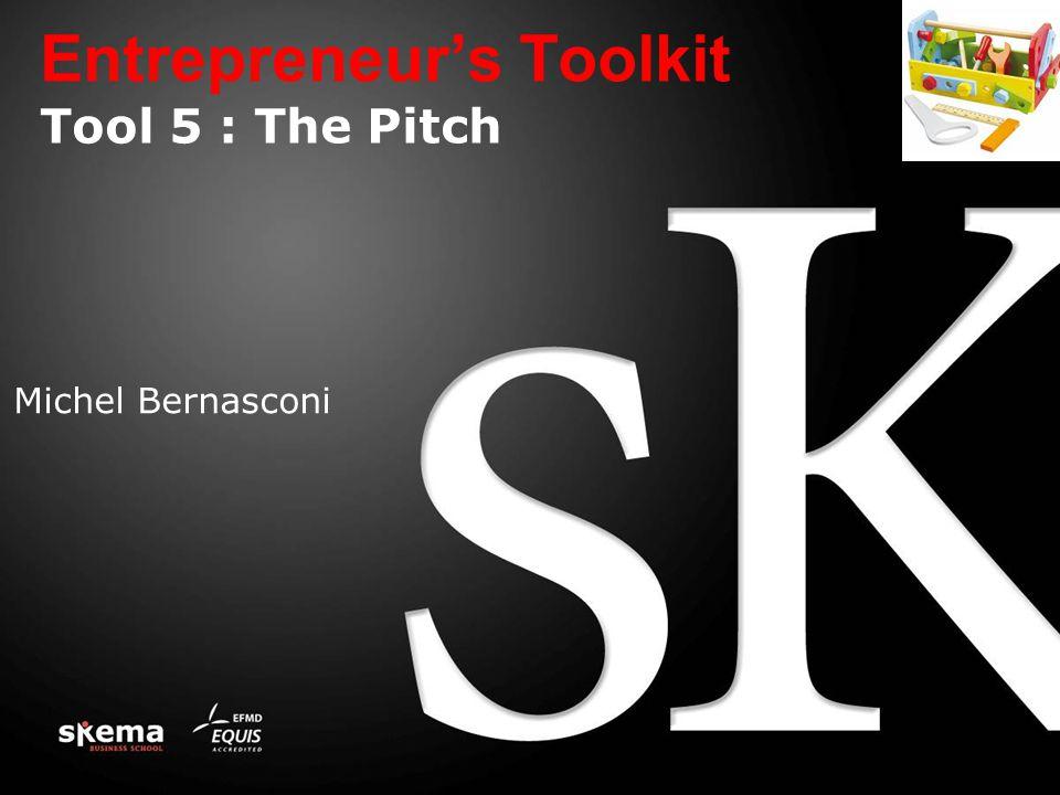 Entrepreneur's Toolkit Tool 5 : The Pitch Michel Bernasconi