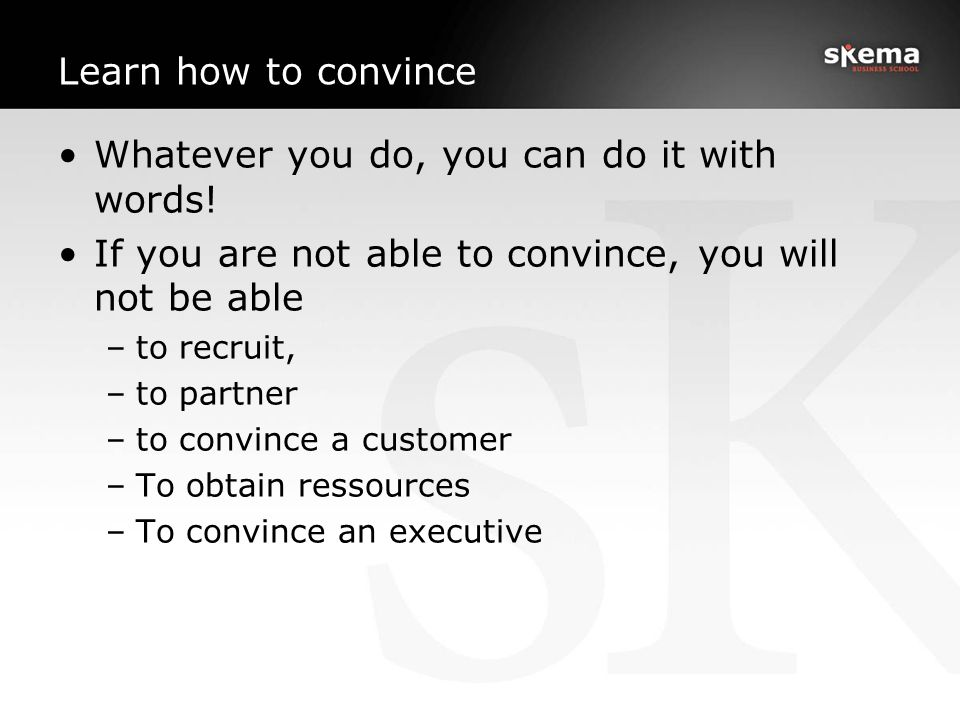 Learn how to convince Whatever you do, you can do it with words.