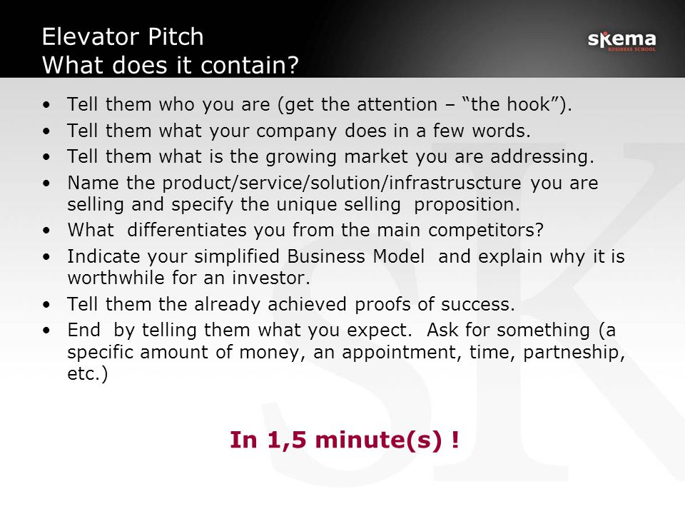 Elevator Pitch What does it contain. Tell them who you are (get the attention – the hook ).