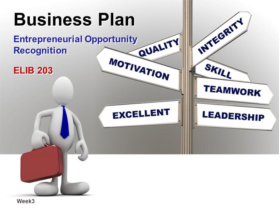 Business Plan Entrepreneurial Opportunity Recognition Entrepreneurial Opportunity Recognition Week3 ELIB 203