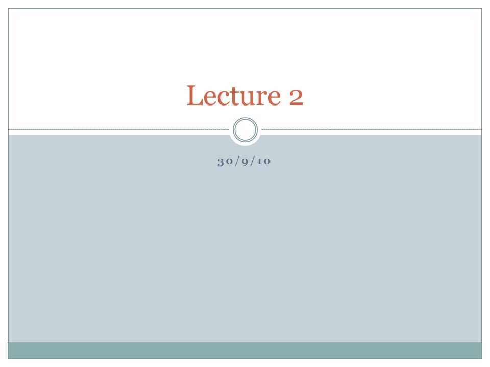30/9/10 Lecture 2