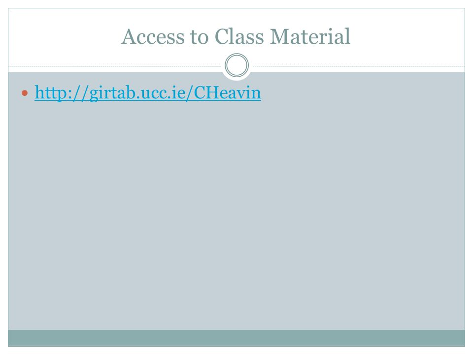 Access to Class Material http://girtab.ucc.ie/CHeavin