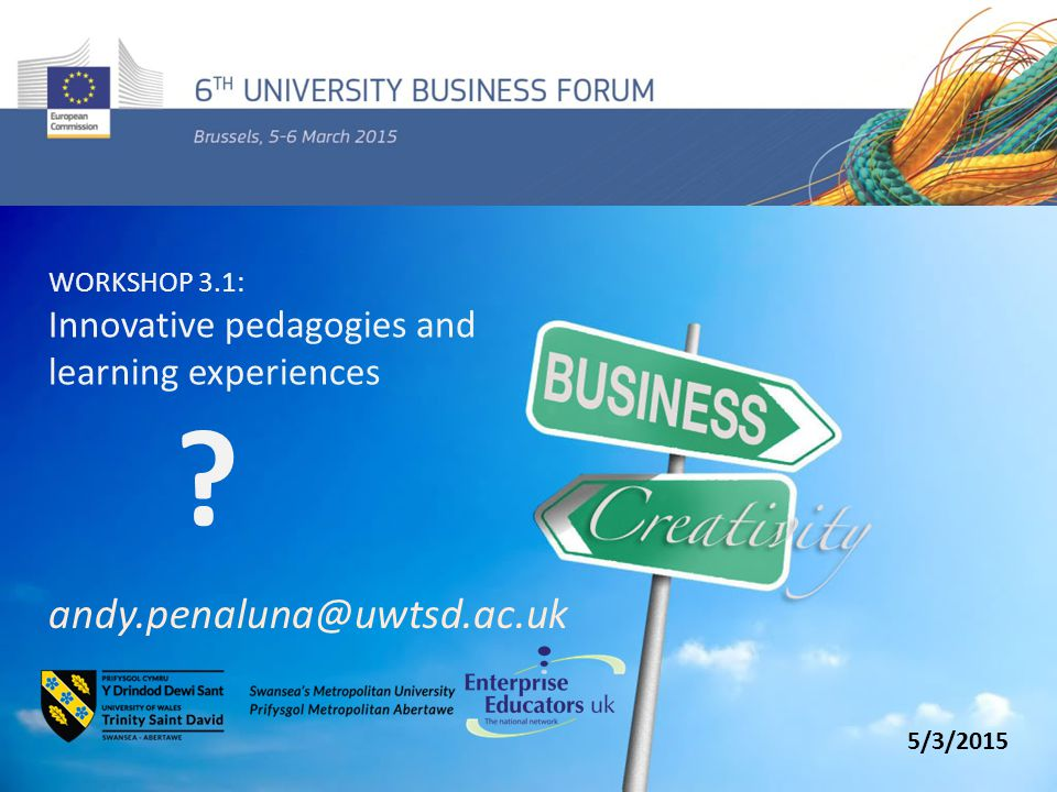 WORKSHOP 3.1: Innovative pedagogies and learning experiences andy.penaluna@uwtsd.ac.uk 5/3/2015 ?