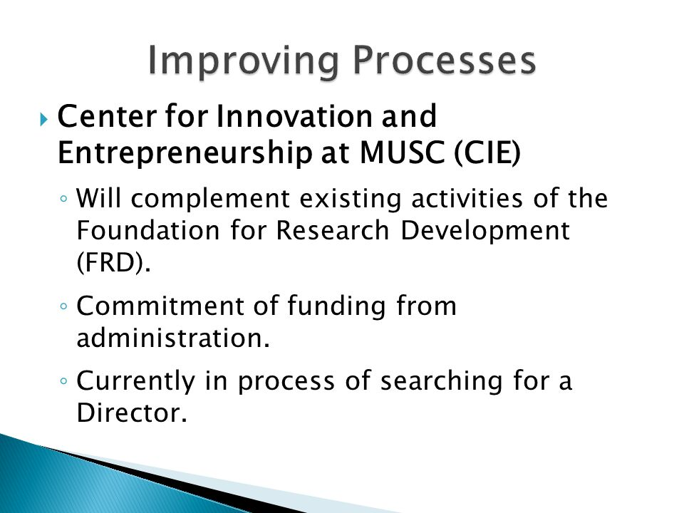  Center for Innovation and Entrepreneurship at MUSC (CIE) ◦ Will complement existing activities of the Foundation for Research Development (FRD).