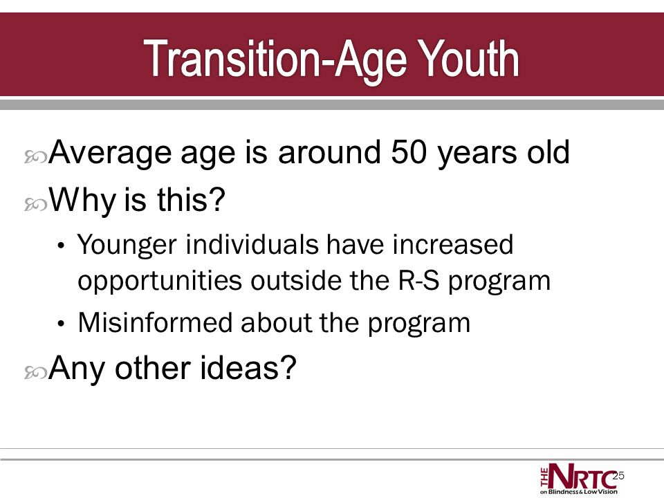 25  Average age is around 50 years old  Why is this? Younger individuals have increased opportunities outside the R-S program Misinformed about the