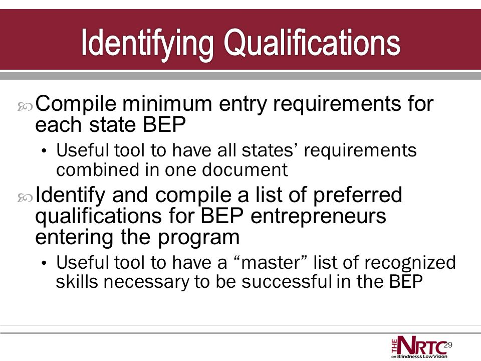 29  Compile minimum entry requirements for each state BEP Useful tool to have all states' requirements combined in one document  Identify and compil