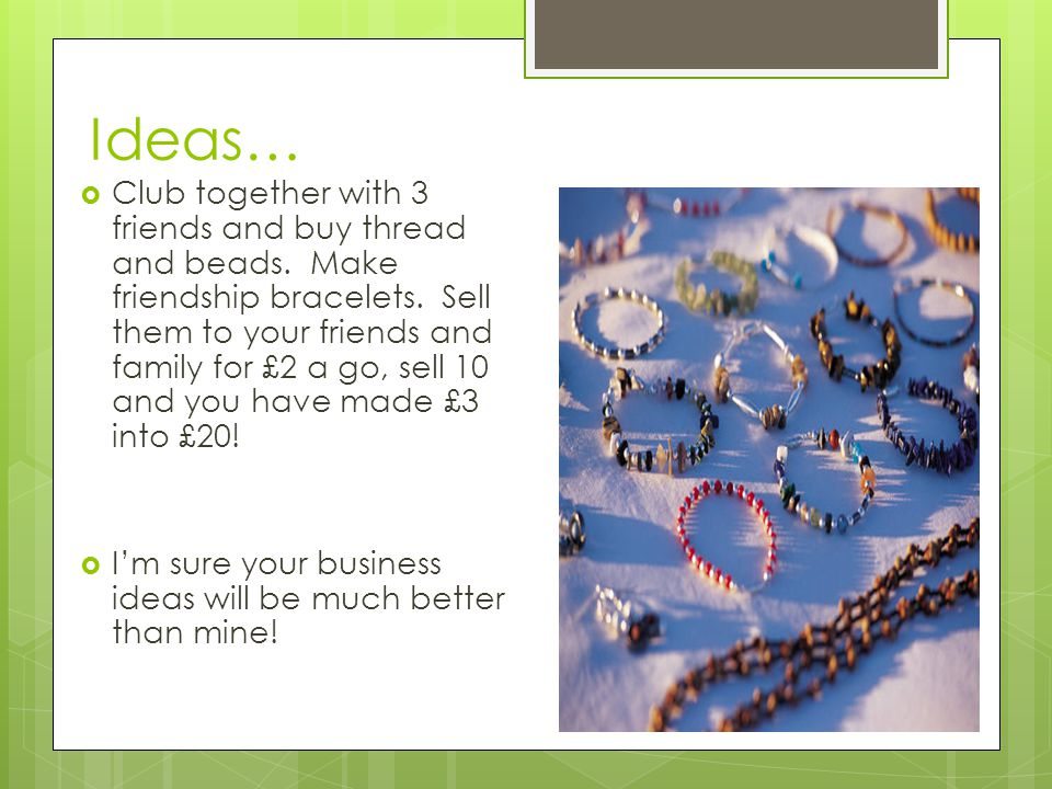 Ideas…  Club together with 3 friends and buy thread and beads.
