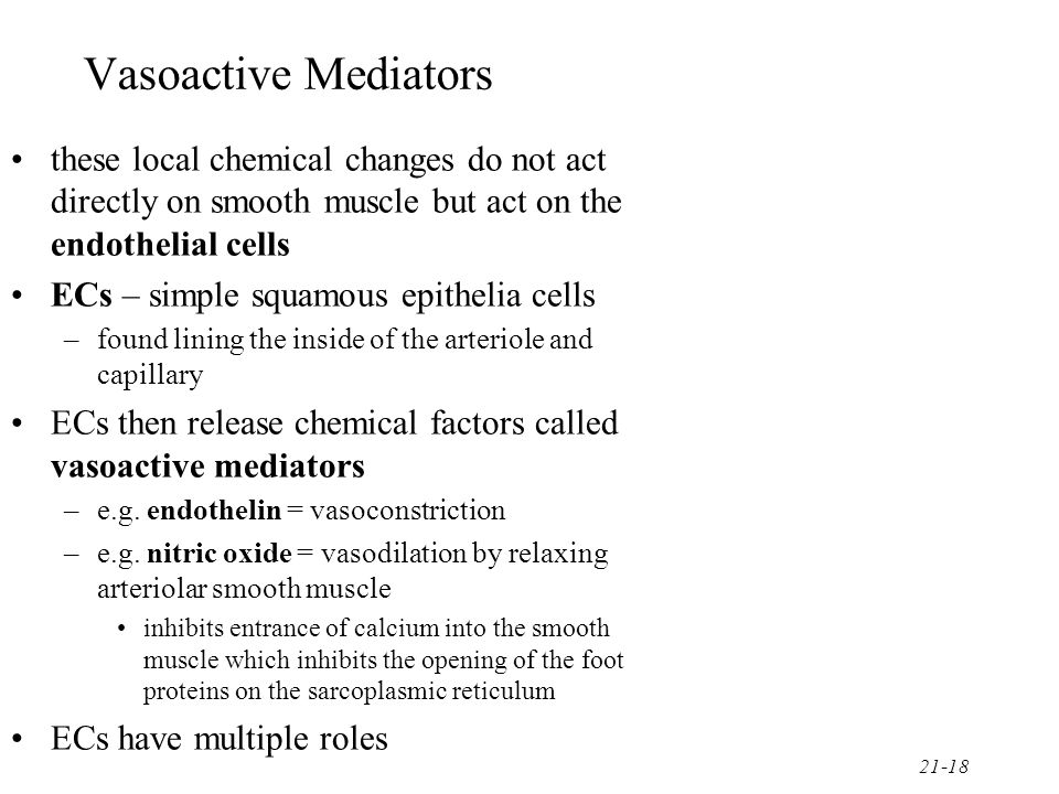 21-19 Histamine NOT released by metabolic changes NOT produce by endothelial cells released upon pathology released by connective tissue cells within the organ or by circulating white blood cells (mast cells, basophils) usually released in response to organ damage causes vasodilation to increase blood flow and speed healing