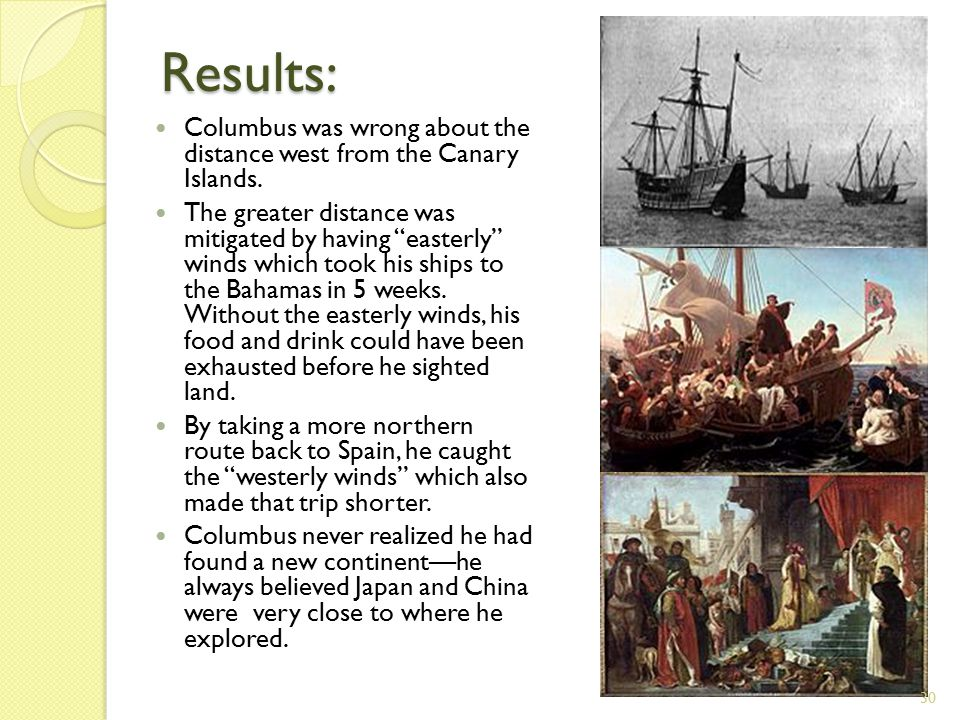 Results: Columbus was wrong about the distance west from the Canary Islands.