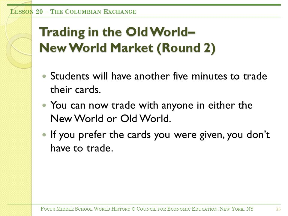 Trading in the Old World – New World Market (Round 2) Students will have another five minutes to trade their cards.