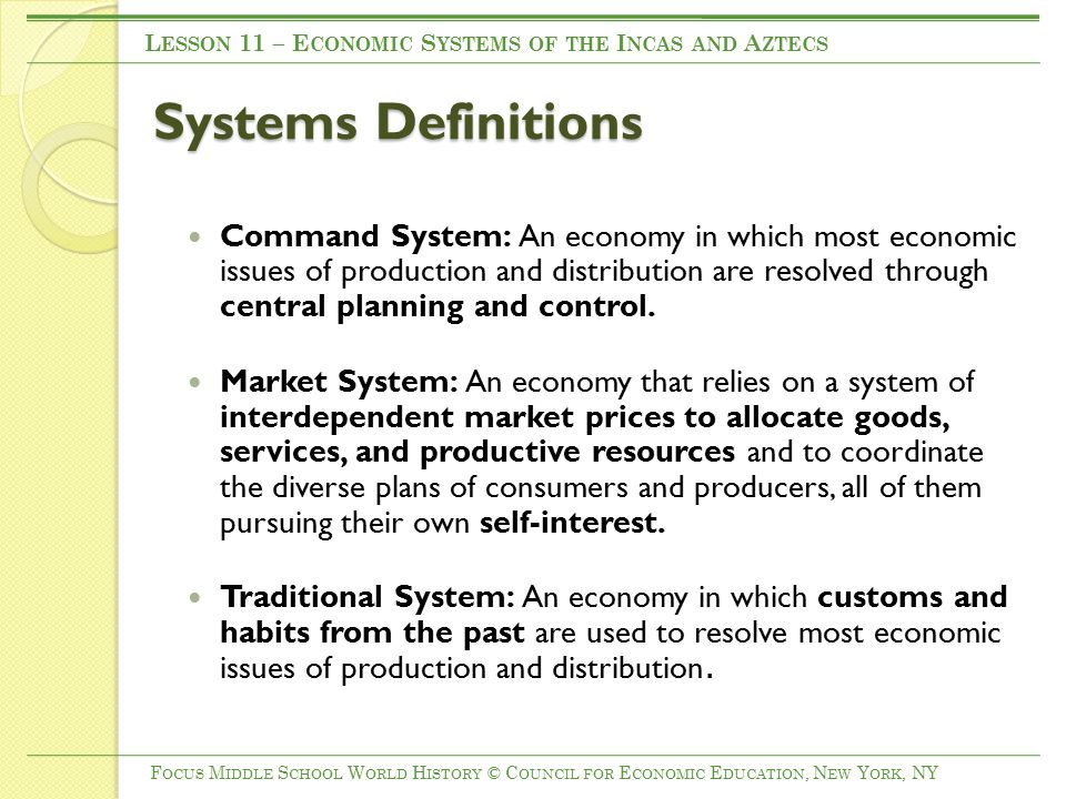 Systems Definitions Command System: An economy in which most economic issues of production and distribution are resolved through central planning and control.