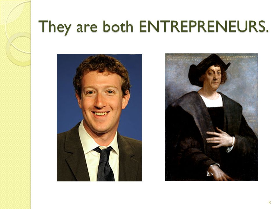 They are both ENTREPRENEURS. 8