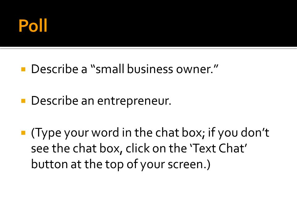 " Describe a ""small business owner.""  Describe an entrepreneur.  (Type your word in the chat box; if you don't see the chat box, click on the 'Text"