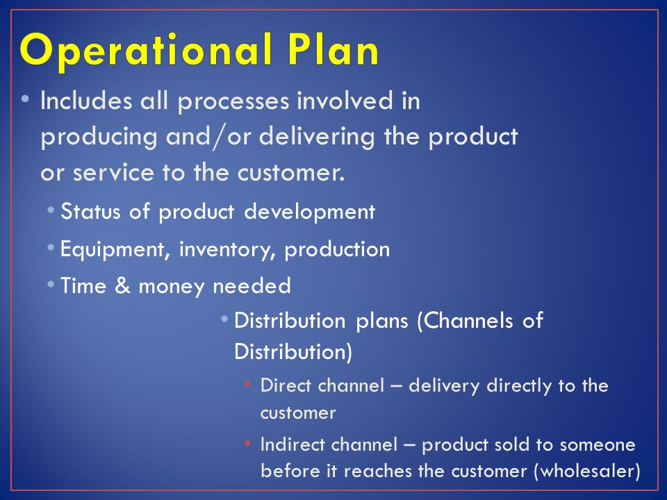 Includes all processes involved in producing and/or delivering the product or service to the customer.