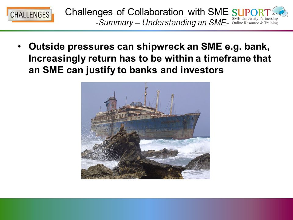 Outside pressures can shipwreck an SME e.g.