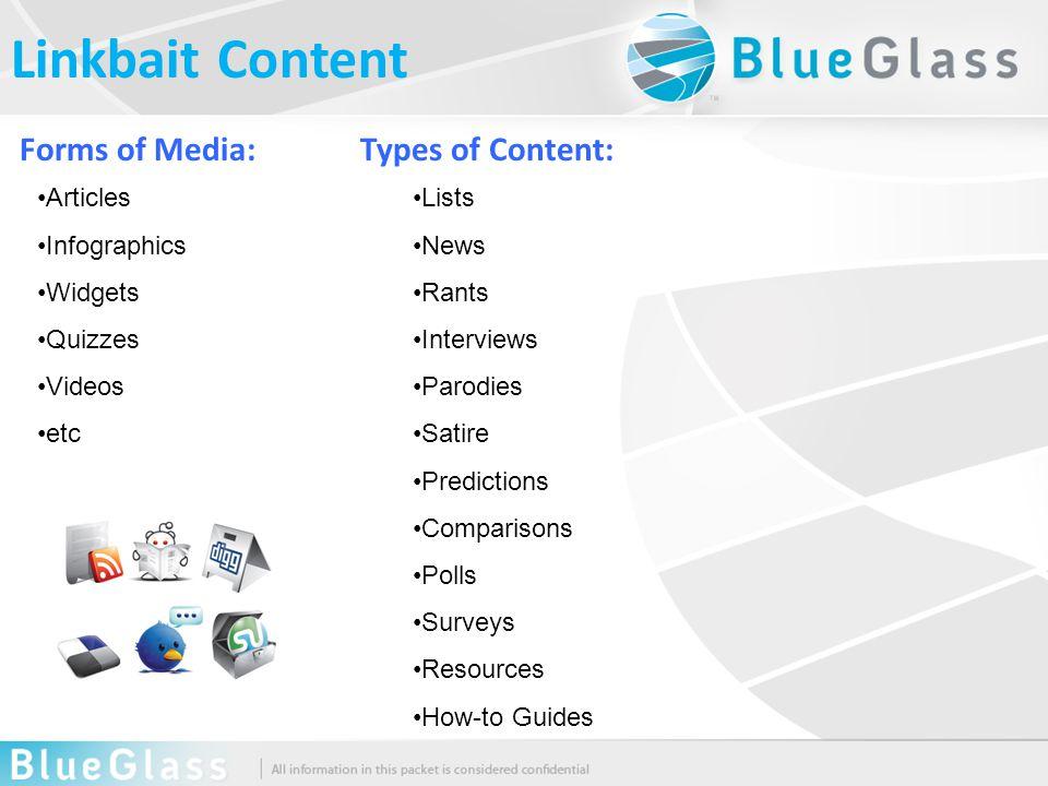 Linkbait Content Lists News Rants Interviews Parodies Satire Predictions Comparisons Polls Surveys Resources How-to Guides Articles Infographics Widgets Quizzes Videos etc Forms of Media:Types of Content: