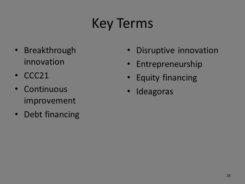 Key Terms (contd.) Incremental innovation Innovation Intrapreneurship Intrapreneurship freedom factors Invention Six Sigma 29