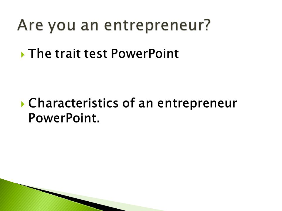  The trait test PowerPoint  Characteristics of an entrepreneur PowerPoint.