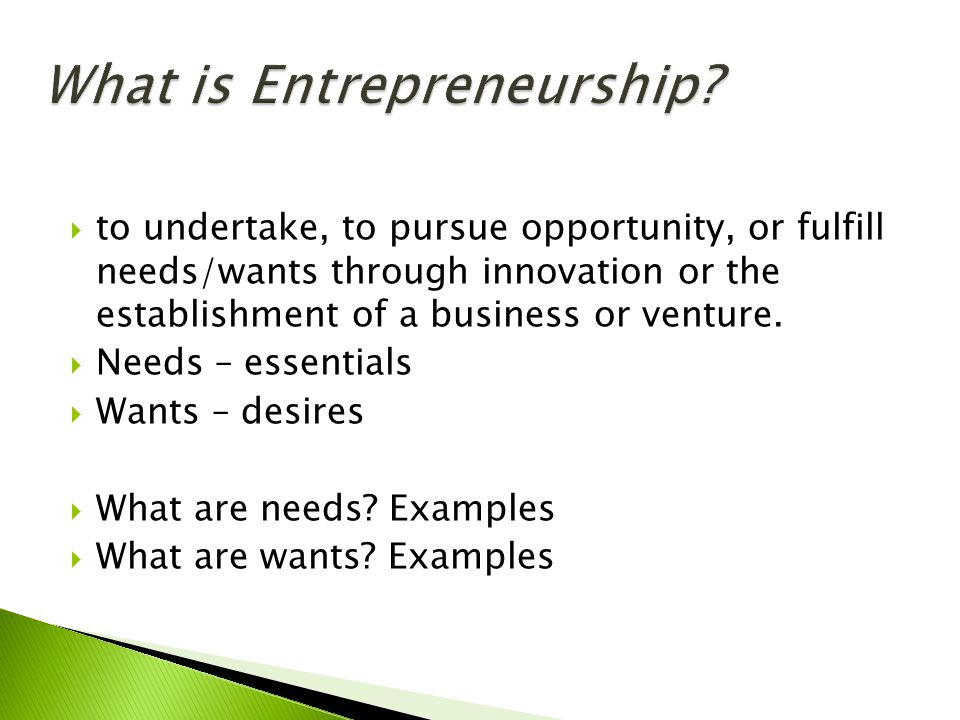  Business is based on supply and demand. Demand – What the consumer needs and wants ◦ Ex.