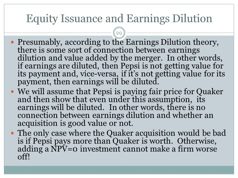 29 Presumably, according to the Earnings Dilution theory, there is some sort of connection between earnings dilution and value added by the merger.