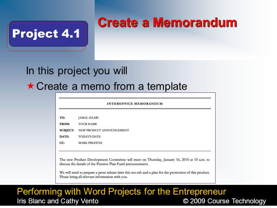 Performing with Word Projects for the Entrepreneur Iris Blanc and Cathy Vento© 2009 Course Technology Click to edit Master title style Create a Memorandum In this project you will  Create a memo from a template Project 4.1