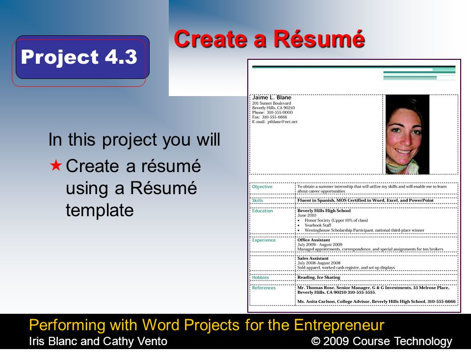 Performing with Word Projects for the Entrepreneur Iris Blanc and Cathy Vento© 2009 Course Technology Click to edit Master title style Create a Résumé In this project you will  Create a résumé using a Résumé template Project 4.3