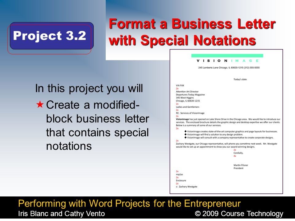 Performing with Word Projects for the Entrepreneur Iris Blanc and Cathy Vento© 2009 Course Technology Click to edit Master title style Format a Business Letter with Special Notations In this project you will  Create a modified- block business letter that contains special notations Project 3.2