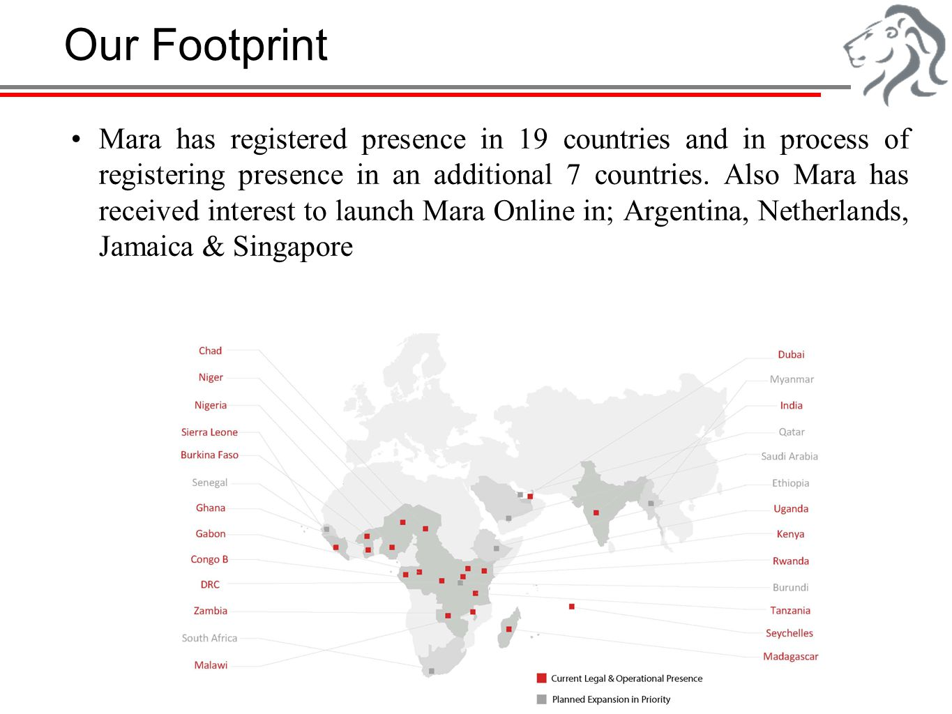 Our Footprint Mara has registered presence in 19 countries and in process of registering presence in an additional 7 countries. Also Mara has received