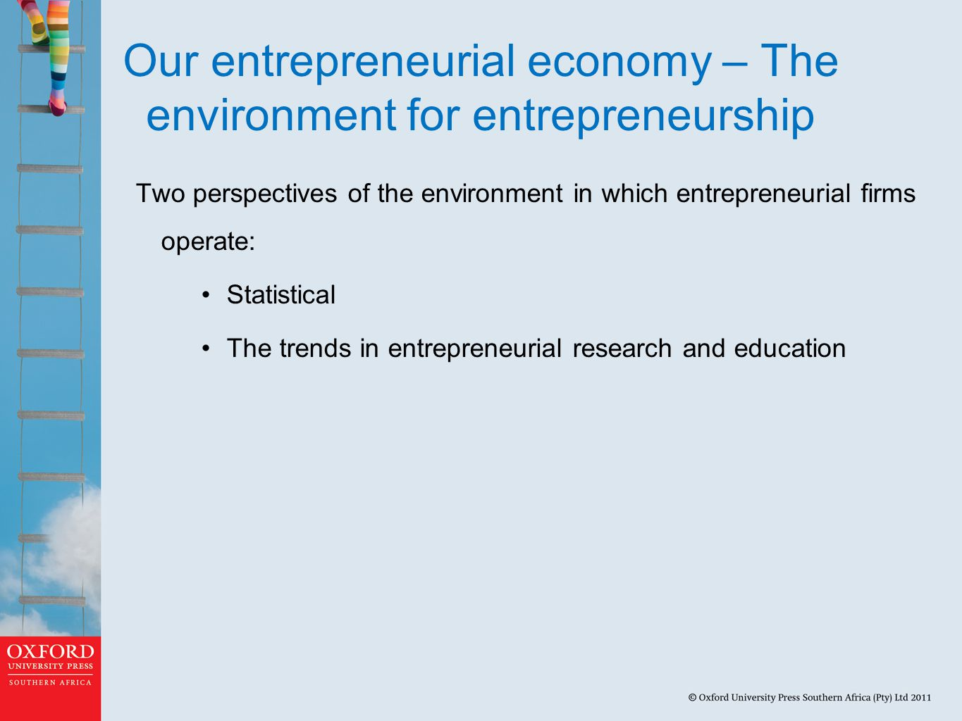 Our entrepreneurial economy – The environment for entrepreneurship Two perspectives of the environment in which entrepreneurial firms operate: Statistical The trends in entrepreneurial research and education