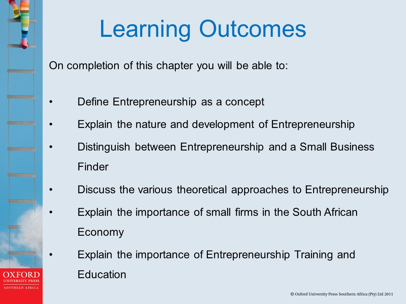 Learning Outcomes On completion of this chapter you will be able to: Define Entrepreneurship as a concept Explain the nature and development of Entrepreneurship Distinguish between Entrepreneurship and a Small Business Finder Discuss the various theoretical approaches to Entrepreneurship Explain the importance of small firms in the South African Economy Explain the importance of Entrepreneurship Training and Education