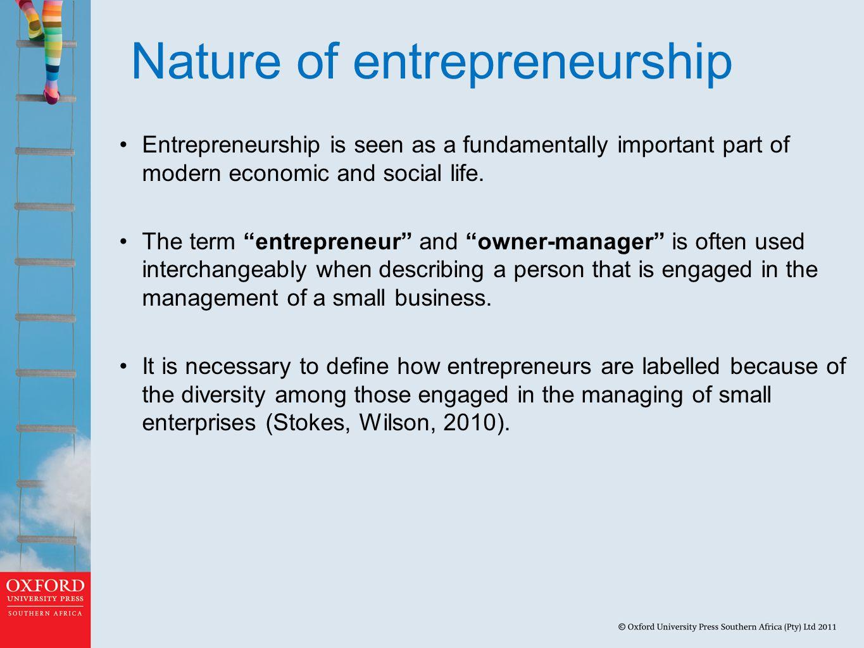 Nature of entrepreneurship Entrepreneurship is seen as a fundamentally important part of modern economic and social life.